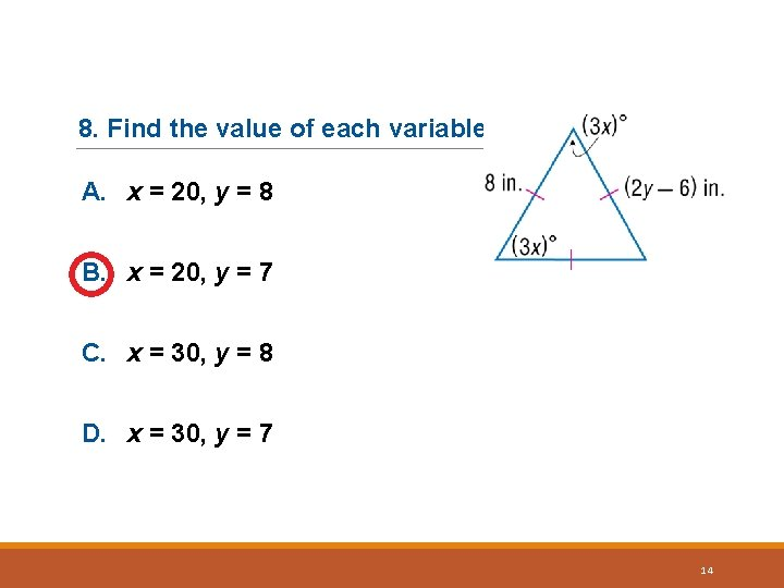 8. Find the value of each variable. A. x = 20, y = 8