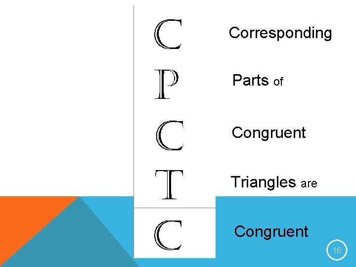 Corresponding Parts of Congruent Triangles are Congruent 16