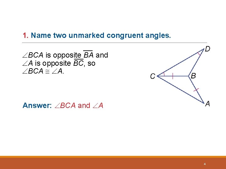 1. Name two unmarked congruent angles. ___ BCA is opposite BA and ___ A