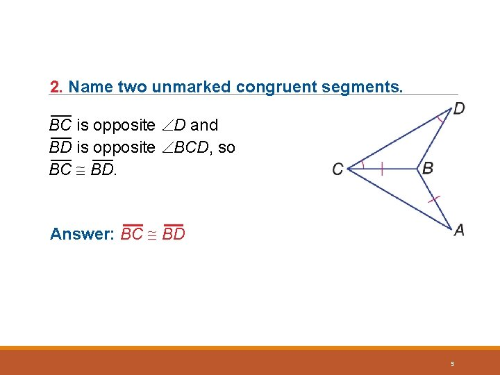 2. Name two unmarked congruent segments. ___ BC is opposite D and ___ BD