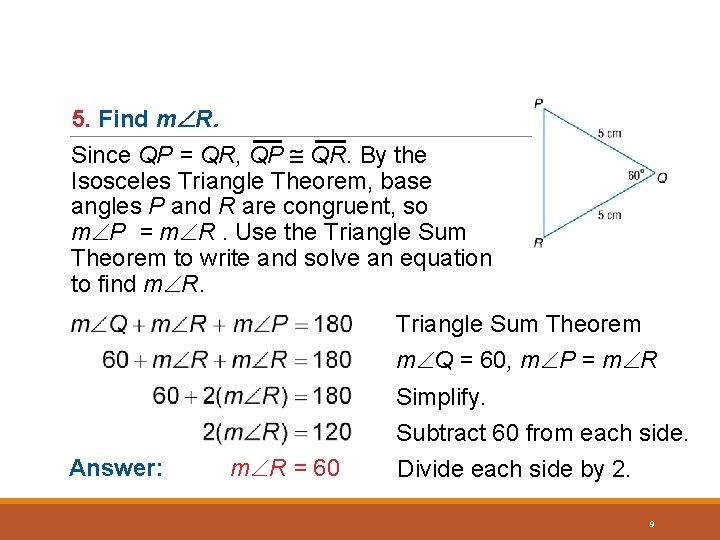 5. Find m R. Since QP = QR, QP QR. By the Isosceles Triangle