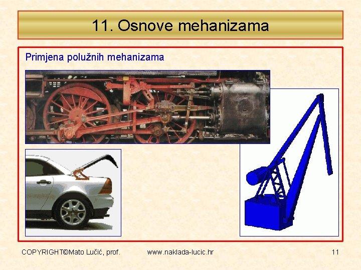 11. Osnove mehanizama Primjena polužnih mehanizama COPYRIGHT©Mato Lučić, prof. www. naklada-lucic. hr 11