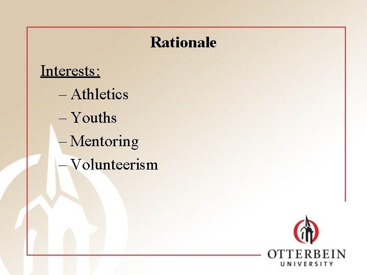 Rationale Interests: – Athletics – Youths – Mentoring – Volunteerism