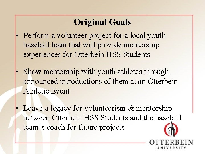 Original Goals • Perform a volunteer project for a local youth baseball team that