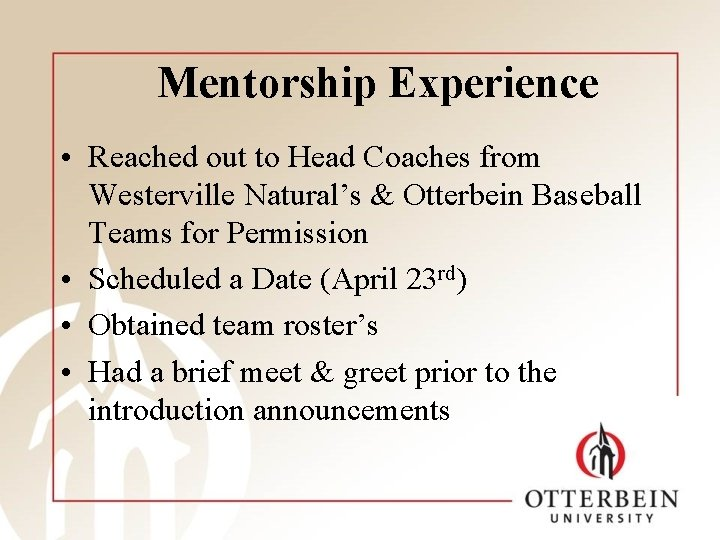 Mentorship Experience • Reached out to Head Coaches from Westerville Natural's & Otterbein Baseball
