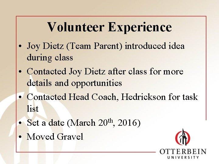Volunteer Experience • Joy Dietz (Team Parent) introduced idea during class • Contacted Joy
