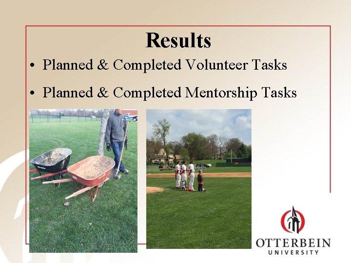 Results • Planned & Completed Volunteer Tasks • Planned & Completed Mentorship Tasks