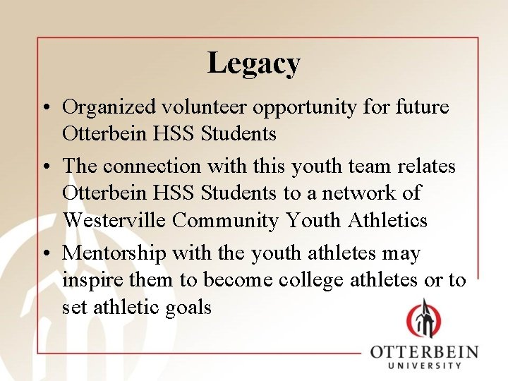 Legacy • Organized volunteer opportunity for future Otterbein HSS Students • The connection with
