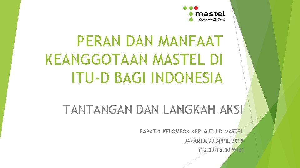 PERAN DAN MANFAAT KEANGGOTAAN MASTEL DI ITU-D BAGI INDONESIA TANTANGAN DAN LANGKAH AKSI RAPAT-1