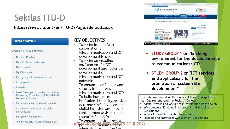 Sekilas ITU-D https: //www. itu. int/en/ITU-D/Pages/default. aspx KEY OBJECTIVES To foster international cooperation on
