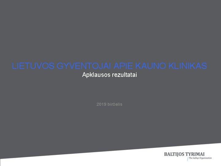 LIETUVOS GYVENTOJAI APIE KAUNO KLINIKAS Apklausos rezultatai 2019 birželis