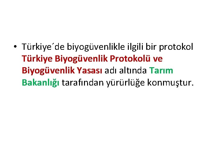 • Türkiye´de biyogüvenlikle ilgili bir protokol Türkiye Biyogüvenlik Protokolü ve Biyogüvenlik Yasası adı