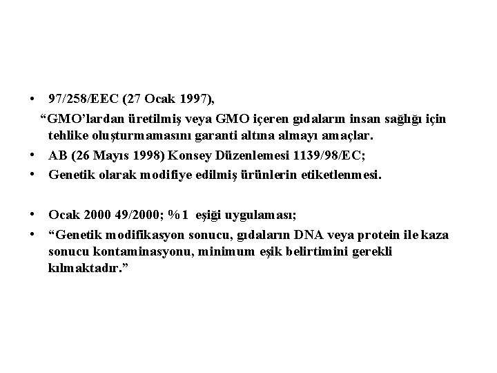 """• 97/258/EEC (27 Ocak 1997), """"GMO'lardan üretilmiş veya GMO içeren gıdaların insan sağlığı"""