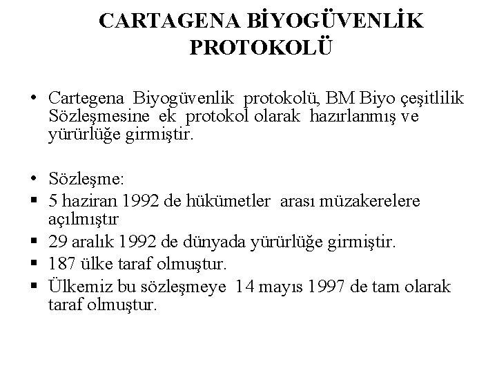 CARTAGENA BİYOGÜVENLİK PROTOKOLÜ • Cartegena Biyogüvenlik protokolü, BM Biyo çeşitlilik Sözleşmesine ek protokol olarak