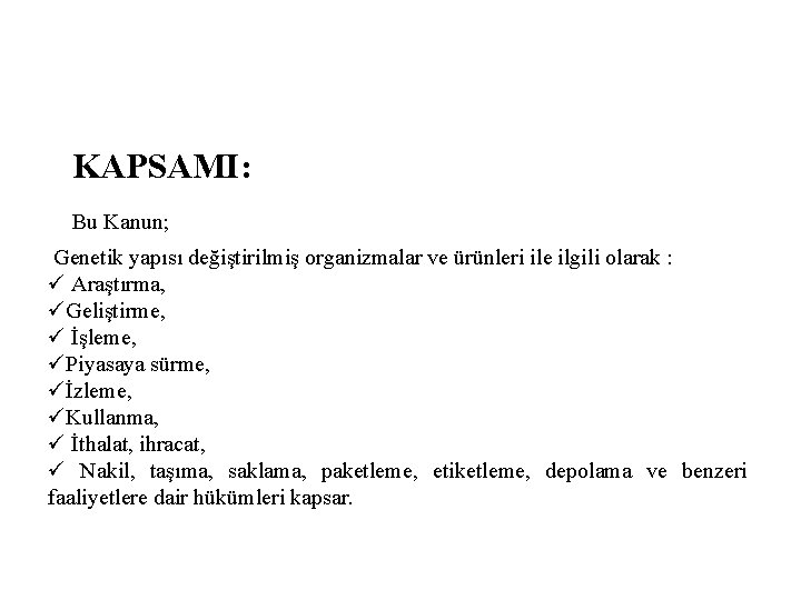 KAPSAMI: Bu Kanun; Genetik yapısı değiştirilmiş organizmalar ve ürünleri ile ilgili olarak :