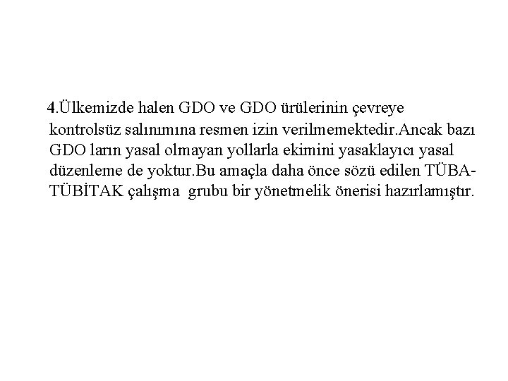 4. Ülkemizde halen GDO ve GDO ürülerinin çevreye kontrolsüz salınımına resmen izin verilmemektedir.