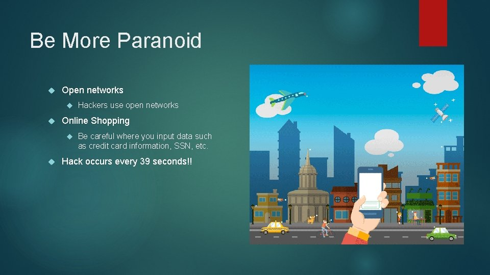 Be More Paranoid Open networks Online Shopping Hackers use open networks Be careful where