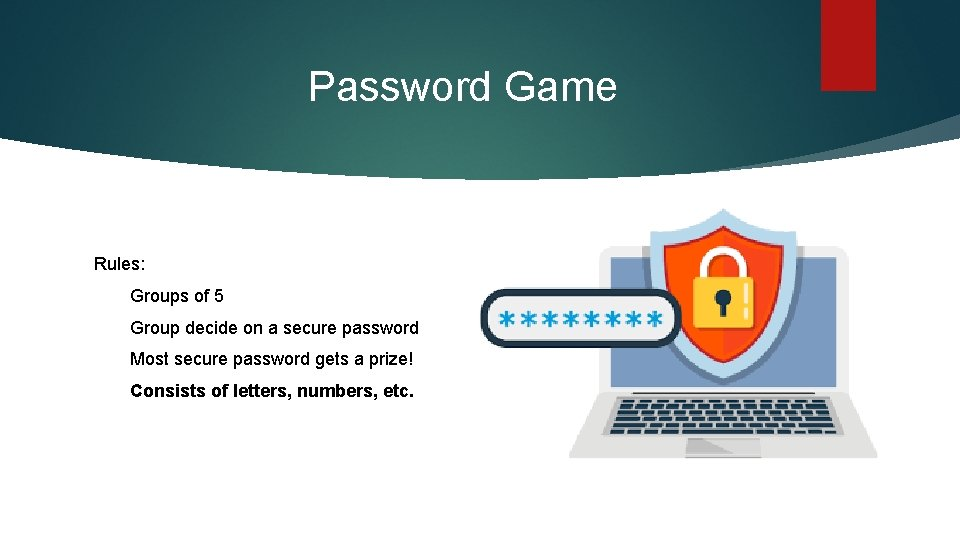 Password Game Rules: Groups of 5 Group decide on a secure password Most secure