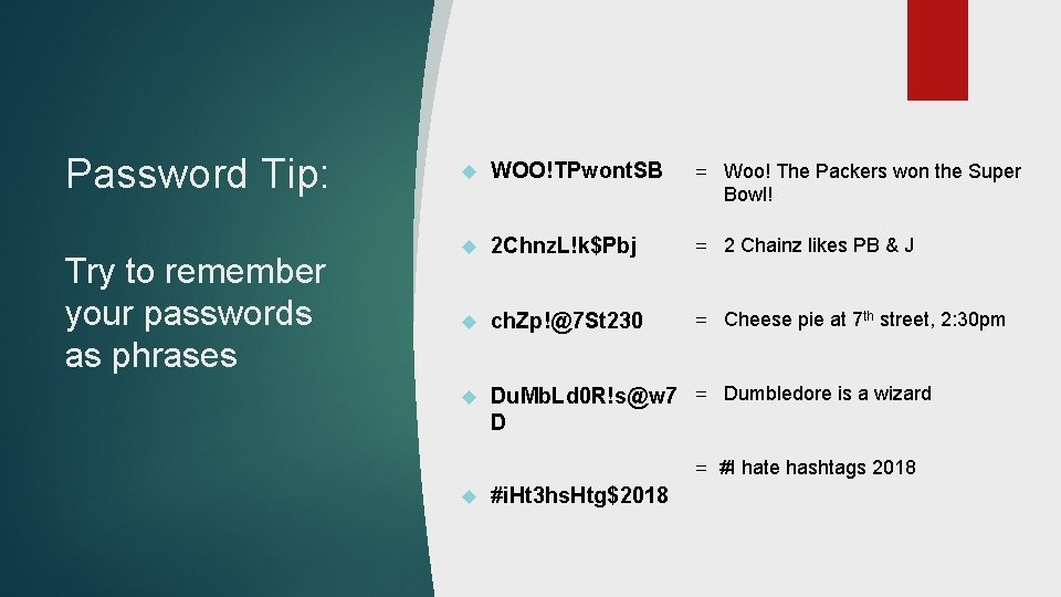 Password Tip: Try to remember your passwords as phrases WOO!TPwont. SB = Woo! The