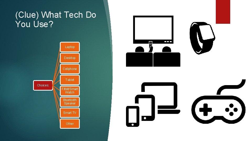 (Clue) What Tech Do You Use? Laptop Desktop Cellphone Tablet Choices: Fitbit/Smart Watch Bluetooth