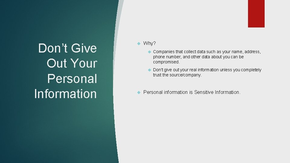 Don't Give Out Your Personal Information Why? Companies that collect data such as your