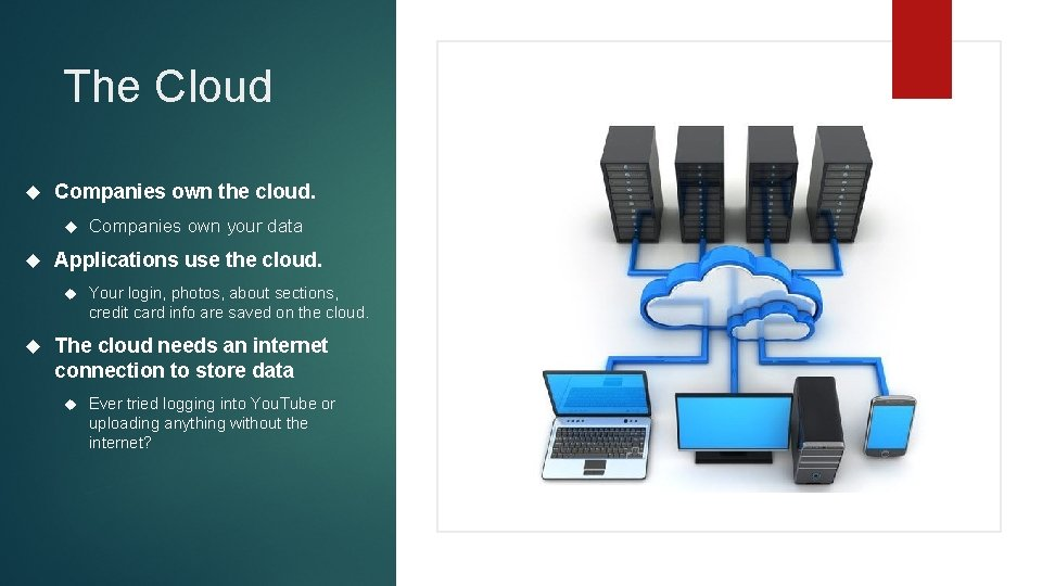 The Cloud Companies own the cloud. Applications use the cloud. Companies own your data