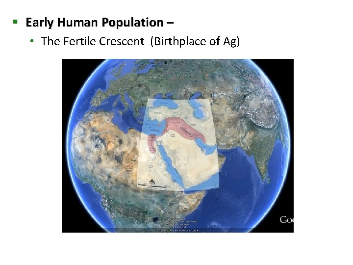 § Early Human Population – • The Fertile Crescent (Birthplace of Ag)