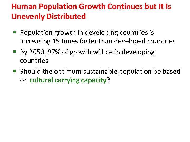 Human Population Growth Continues but It Is Unevenly Distributed § Population growth in developing