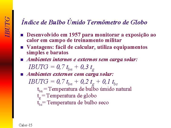IBUTG Índice de Bulbo Úmido Termômetro de Globo n n n Desenvolvido em 1957