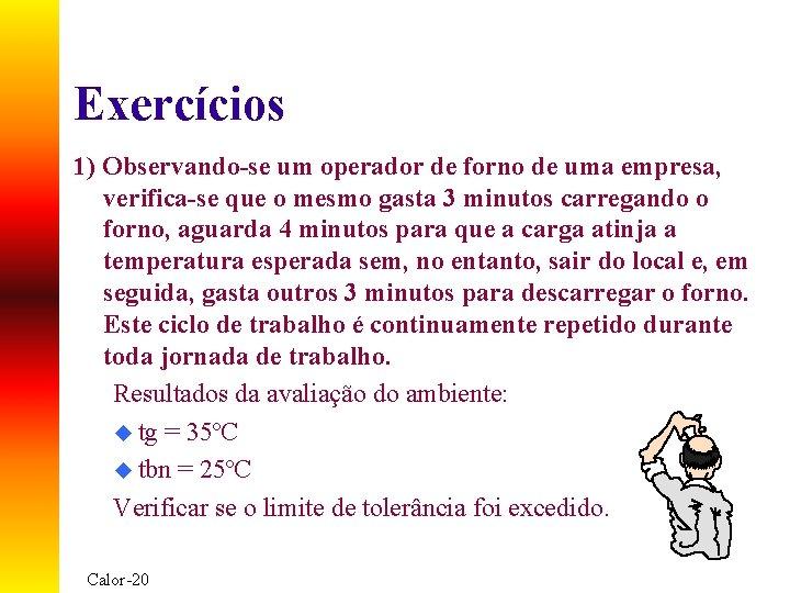 Exercícios 1) Observando-se um operador de forno de uma empresa, verifica-se que o mesmo