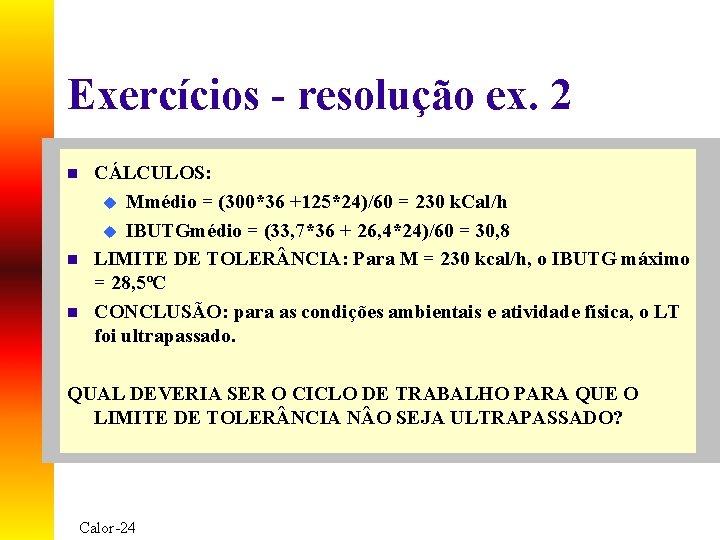 Exercícios - resolução ex. 2 n n n CÁLCULOS: u Mmédio = (300*36 +125*24)/60