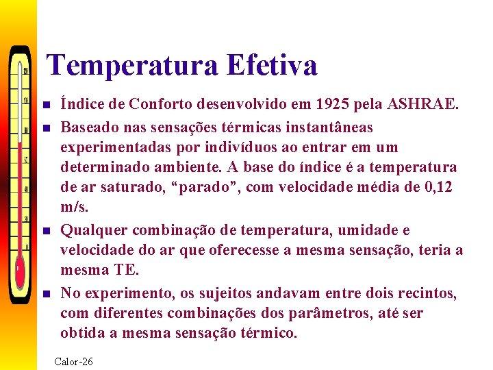 Temperatura Efetiva n n Índice de Conforto desenvolvido em 1925 pela ASHRAE. Baseado nas