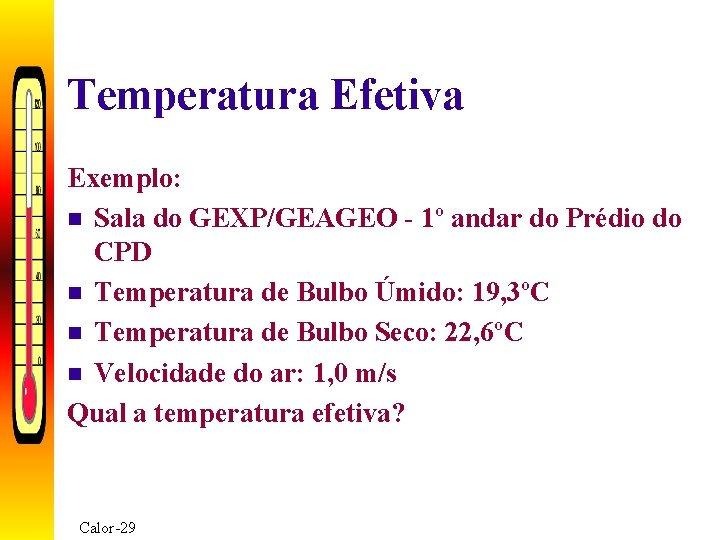 Temperatura Efetiva Exemplo: n Sala do GEXP/GEAGEO - 1º andar do Prédio do CPD