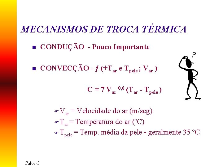 MECANISMOS DE TROCA TÉRMICA n CONDUÇÃO - Pouco Importante n CONVECÇÃO - ƒ (+Tar