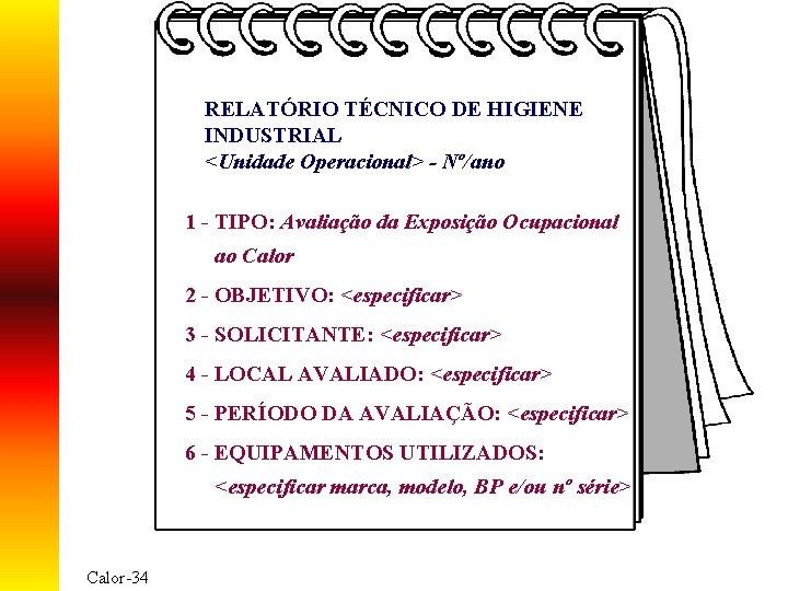RELATÓRIO TÉCNICO DE HIGIENE INDUSTRIAL <Unidade Operacional> - Nº/ano 1 - TIPO: Avaliação da