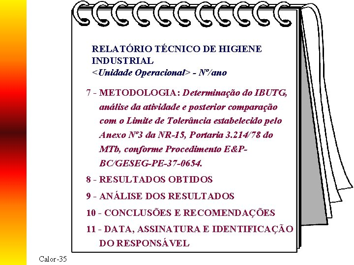 RELATÓRIO TÉCNICO DE HIGIENE INDUSTRIAL <Unidade Operacional> - Nº/ano 7 - METODOLOGIA: Determinação do