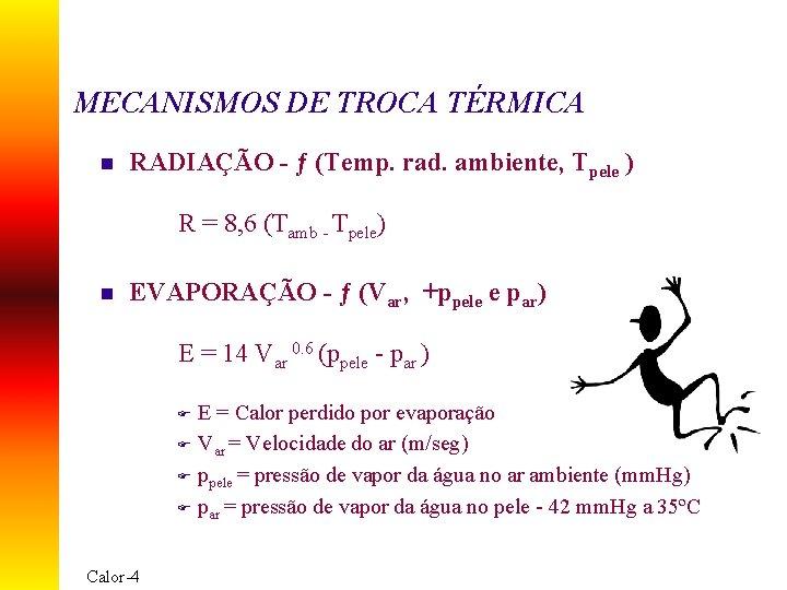 MECANISMOS DE TROCA TÉRMICA n RADIAÇÃO - ƒ (Temp. rad. ambiente, Tpele ) R