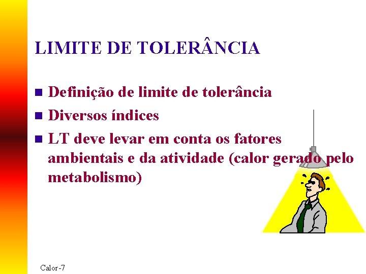 LIMITE DE TOLER NCIA Definição de limite de tolerância n Diversos índices n LT