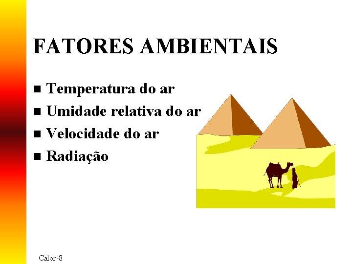 FATORES AMBIENTAIS Temperatura do ar n Umidade relativa do ar n Velocidade do ar