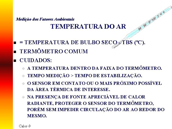 Medição dos Fatores Ambientais TEMPERATURA DO AR n = TEMPERATURA DE BULBO SECO -