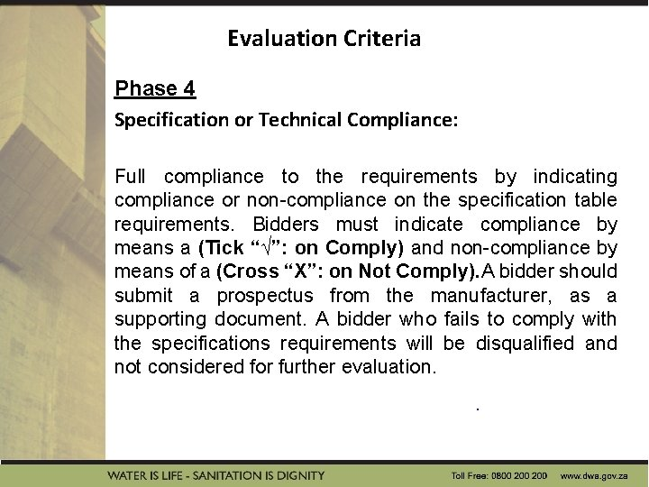 Evaluation Criteria Phase 4 Specification or Technical Compliance: Full compliance to the requirements by