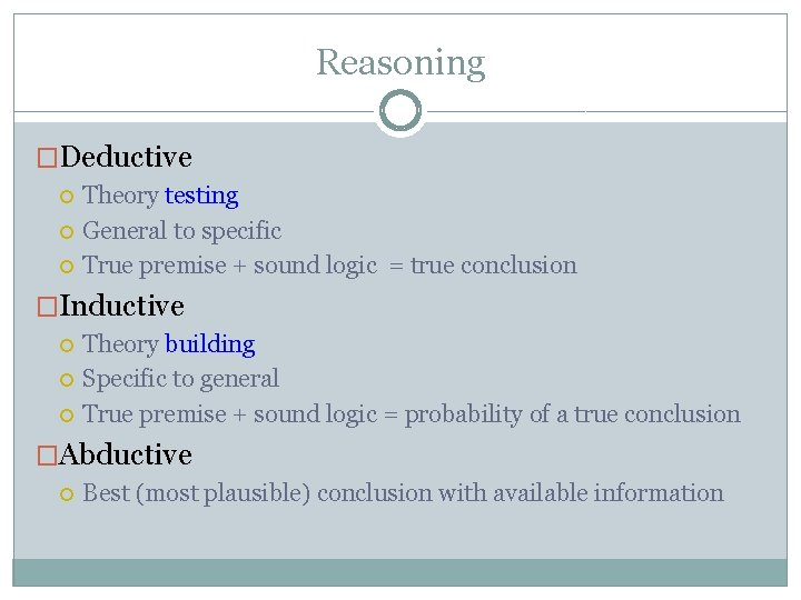 Reasoning �Deductive Theory testing General to specific True premise + sound logic = true