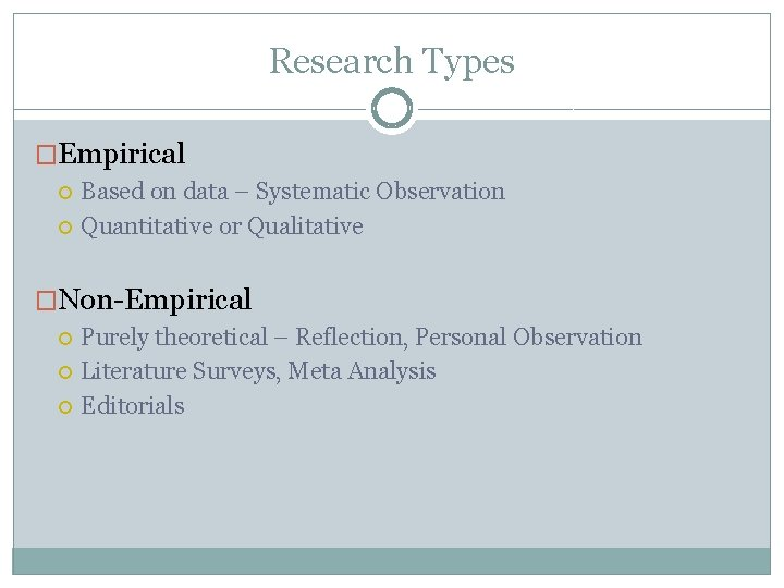 Research Types �Empirical Based on data – Systematic Observation Quantitative or Qualitative �Non-Empirical Purely