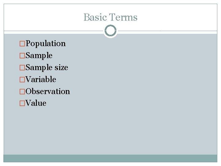 Basic Terms �Population �Sample size �Variable �Observation �Value
