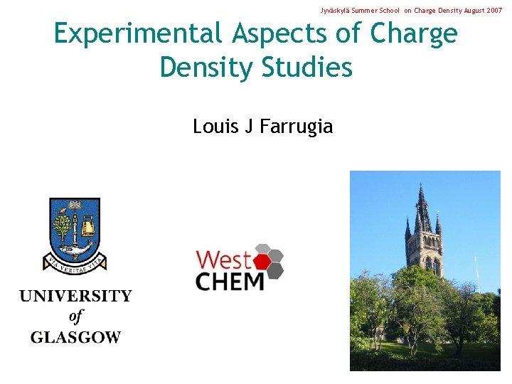 Jyväskylä Summer School on Charge Density August 2007 Experimental Aspects of Charge Density Studies