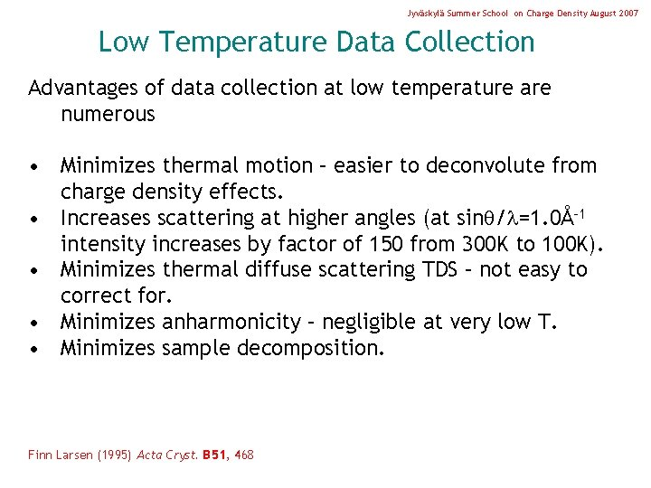 Jyväskylä Summer School on Charge Density August 2007 Low Temperature Data Collection Advantages of