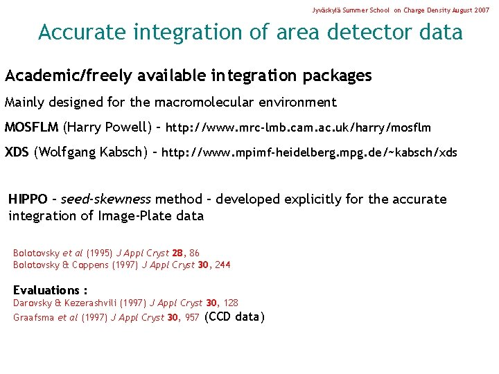 Jyväskylä Summer School on Charge Density August 2007 Accurate integration of area detector data