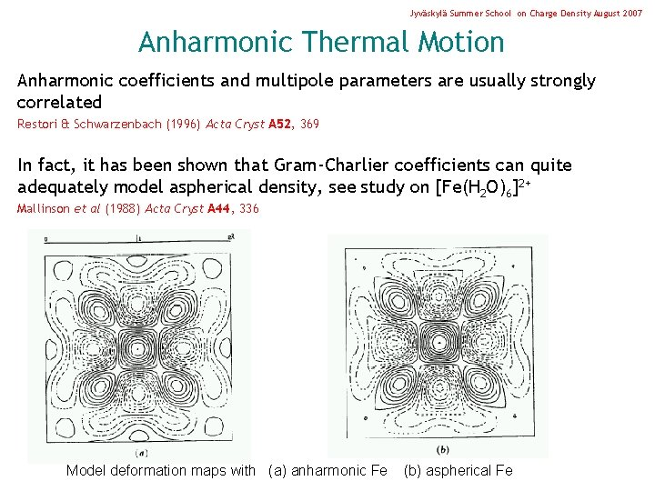 Jyväskylä Summer School on Charge Density August 2007 Anharmonic Thermal Motion Anharmonic coefficients and