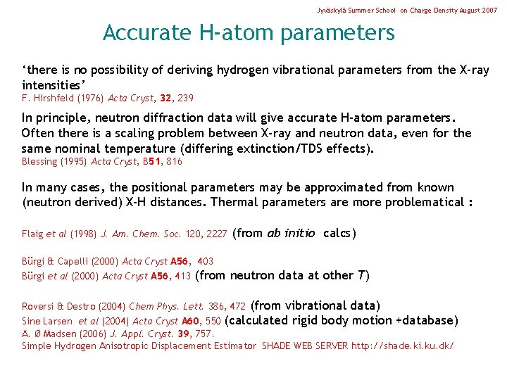 Jyväskylä Summer School on Charge Density August 2007 Accurate H-atom parameters 'there is no