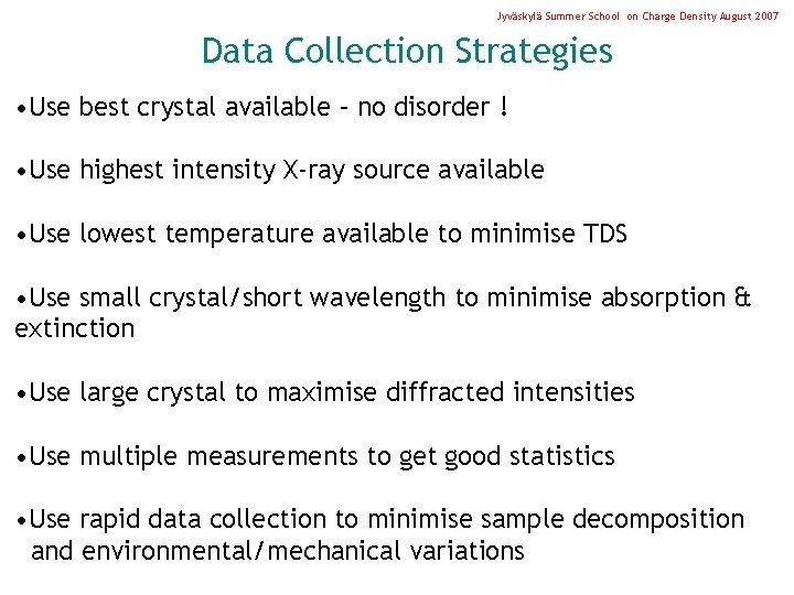 Jyväskylä Summer School on Charge Density August 2007 Data Collection Strategies • Use best